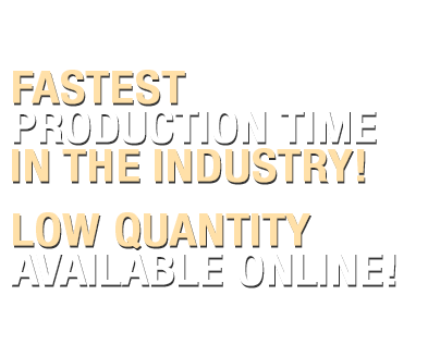Fastest Production Time In The Industry